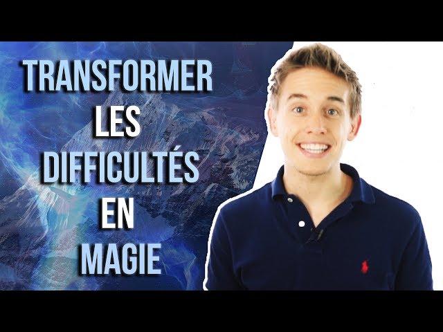 Comment transformer les DIFFICULTÉS en MAGIE ?! - Transformez les challenges de votre vie
