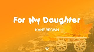 Kane Brown – For My Daughter Lyrics