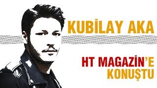 Kubilay Aka ile röportaj - HT Magazin