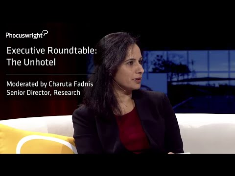 Phocuswright Executive Roundtable: The Unhotel - Moderated by Charuta Fadnis