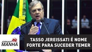 Tasso Jereissati é nome forte do Congresso para suceder Temer | Jornal da Manhã
