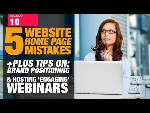 5 Website Home Page Mistakes (+Tips on: Brand positioning & Hosting 'engaging' Webinars)