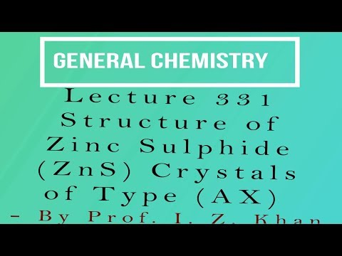 General Chemistry Lecture 331 - Structure of Zinc Sulphide (ZnS) Crystals of Type (AX)