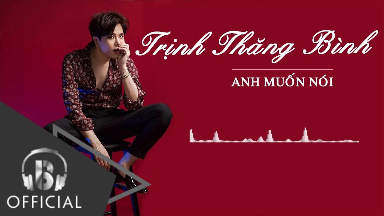 Trịnh Thăng Bình – Anh Muốn Nói [Official Audio]