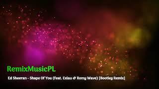 Ed Sheeran - Shape Of You (feat. Exlau & Romy Wave) [Bootleg Remix]