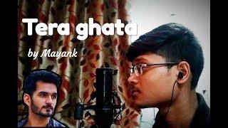 Tera ghata || Gajendra Verma || Cover || Mayank Kushwah ||
