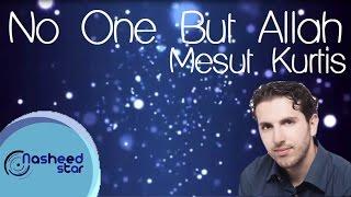Mesut Kurtis - No One But Allah | مسعود كرتس - لا أحد إلا الله