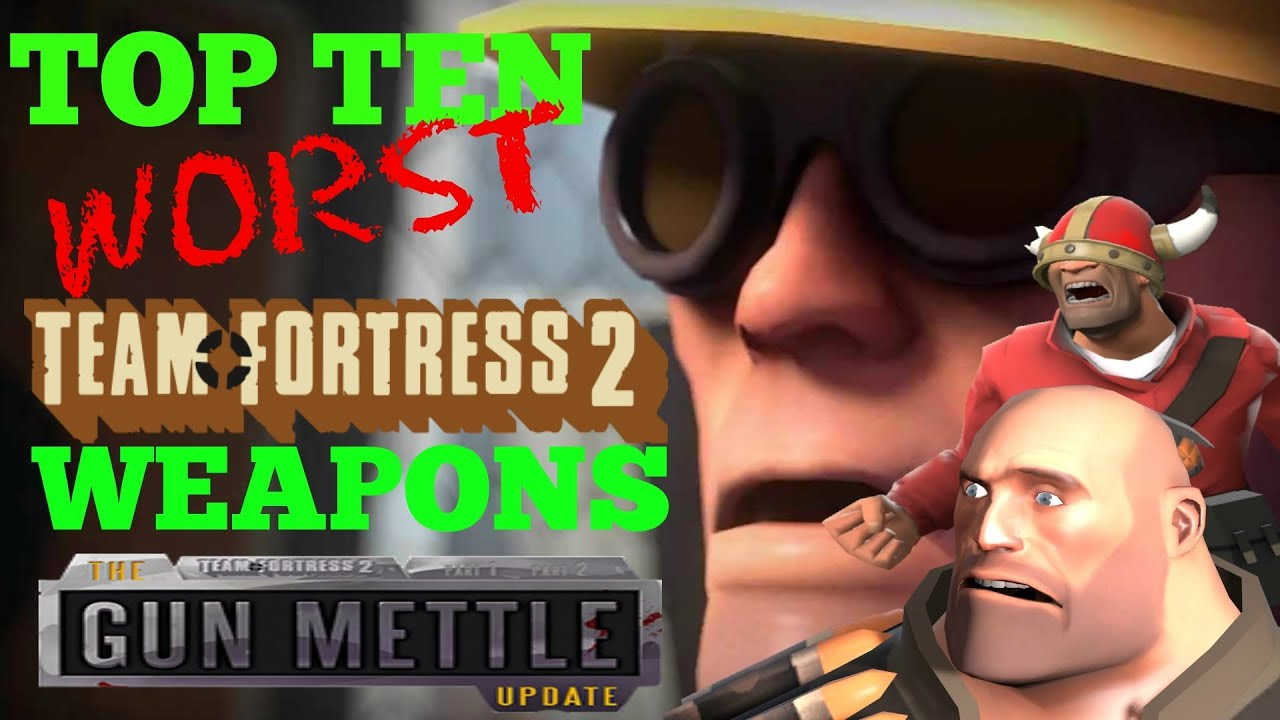 the top ten worst team fortress 2 weapons after the gun