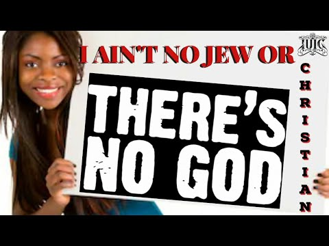 I Aint No Jew Or Christian, Theres No God