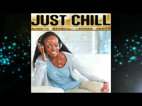 Just Chill - Smooth Sensual Lounge Moods -Relaxing 2018 Session (Cafe Continuous Mix)▶by Chill2Chill