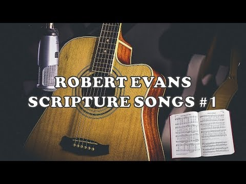 PRAISE AND WORSHIP SONGS by ROBERT EVANS - SCRIPTURE SONGS #1 Full album