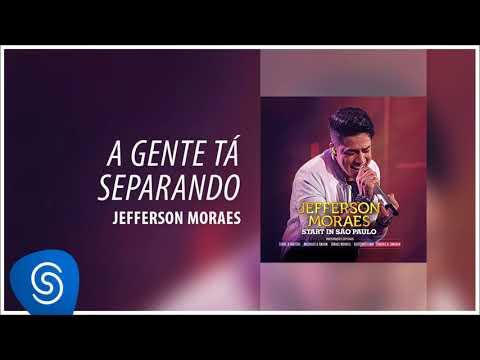 Jefferson Moraes - A Gente Tá Separando (Start In São Paulo) [Áudio Oficial]
