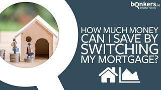 How much can I save by switching my mortgage?