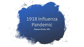 The 1918 Flu Pandemic -- Edward Drehs, MD