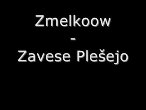 Zmelkoow  Zavese Plešejo