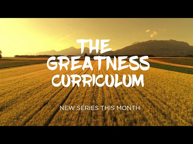 The Greatness Curriculum | October New Teaching Series At TEC