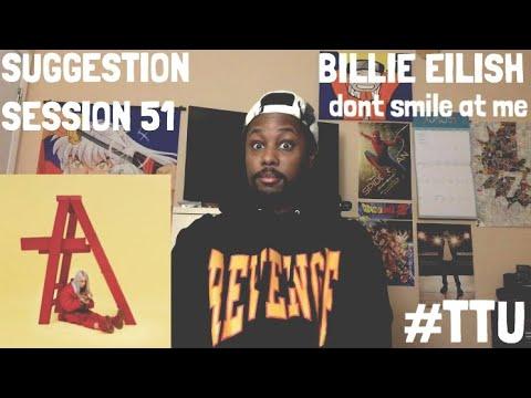 Suggestion Session 51: Billie Eilish - Dont Smile At Me REACTION + REVIEW