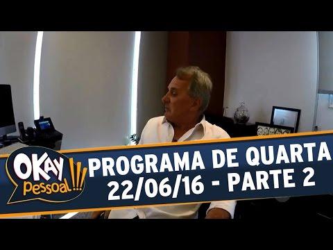 Okay Pessoal!!! (22/06/16) - Quarta - Parte 2
