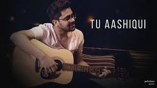 Tu aashiqui full song lyrics rahul jain😍😍