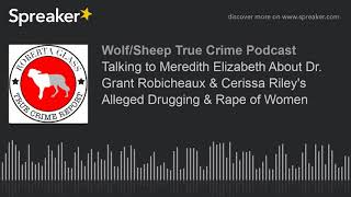 Talking to Meredith Elizabeth About Dr. Grant Robicheaux & Cerissa Riley's Alleged Drugging & Rape o