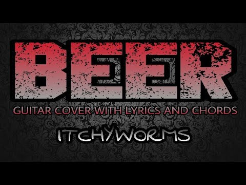 Beer Itchyworms Guitar Cover With Lyrics Chords Youtube