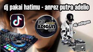 Download dj pakai hatimu anrez putra adelio ( remix dj adigun )