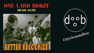 One Lard Biskit Brass Band - Better Recognize |FULL ALBUM|