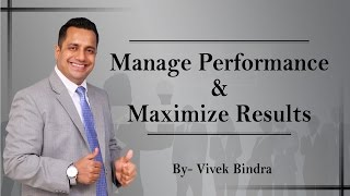 10 tips to manage performance maximize results by vivek bindra