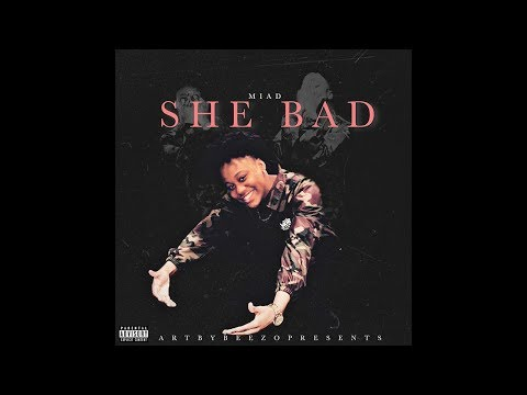 MiaD - She Bad [Official Audio]