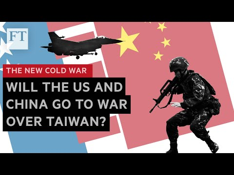Will China and the US go to war over Taiwan? | FT