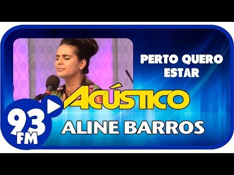 Aline Barros - PERTO QUERO ESTAR - Acústico 93 - AO VIVO - Outubro de 2014
