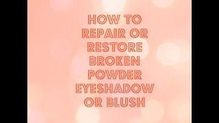 TUTORIAL: How to Fix Broken Powder Eyeshadow or Blush Thumbnail