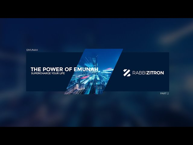 Emunah Part 2: The Power of Emunah- Supercharge Your Life