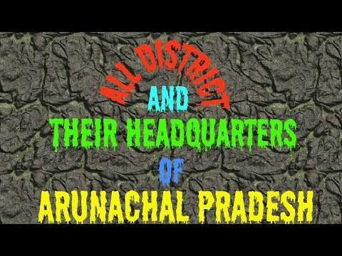All district and their headquarters of Arunachal Pradesh