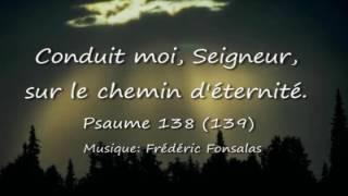 Psaume 138 (139) Conduit-moi, Seigneur, sur le chemin d'éternité / Frédéric Fonsalas