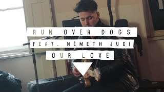 Run Over Dogs feat. Németh Juci - Our Love // KERET Sessions @ Super8