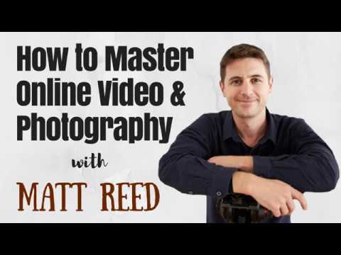 E74 - How to Master Online Video and Photography with Matt Reed