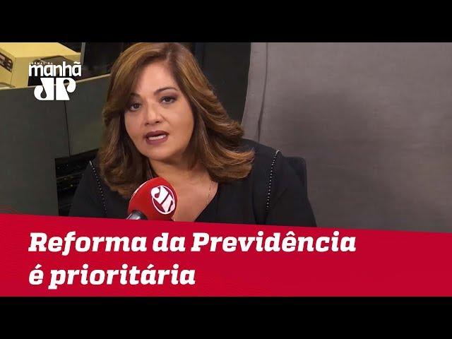 Reforma da Previdência é prioritária na agenda do Governo | #DeniseCamposdeToledo
