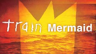 Download Train - Mermaid MP3 song and Music Video