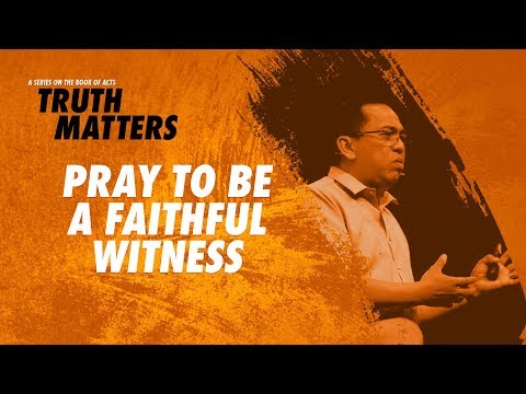 Truth Matters - Pray To Be A Faithful Witness - Bong Saquing
