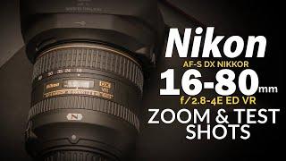 Nikkor AF-S 16-80mm f2.8-4E DX VR  Zoom & Test Shots
