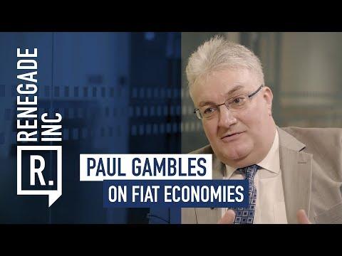 PAUL GAMBLES on Fiat Economies