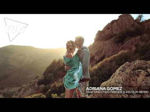 Adriana Gomez - Trap King (Two Friends & INSTRUM Remix)