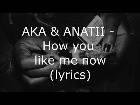AKA & ANATII - How you like me now (Lyrics/ Lyric Video)