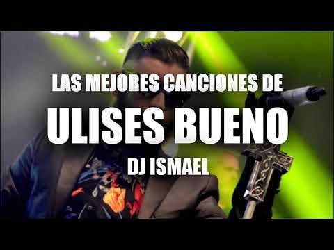 ULISES BUENO LAS MEJORES CANCIONES Dj Ismael (link De Descarga)