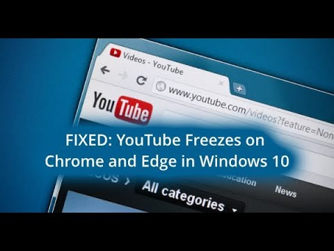 FIXED: YouTube Freezes on Chrome and Edge in Windows 10