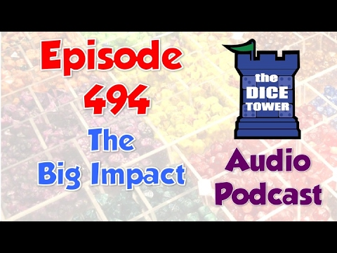 Dice Tower 494 - The Big impact