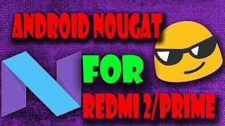 Android 7.0 Nougat Redmi 2/Prime Installation (With Bug Fixes) - TechStock