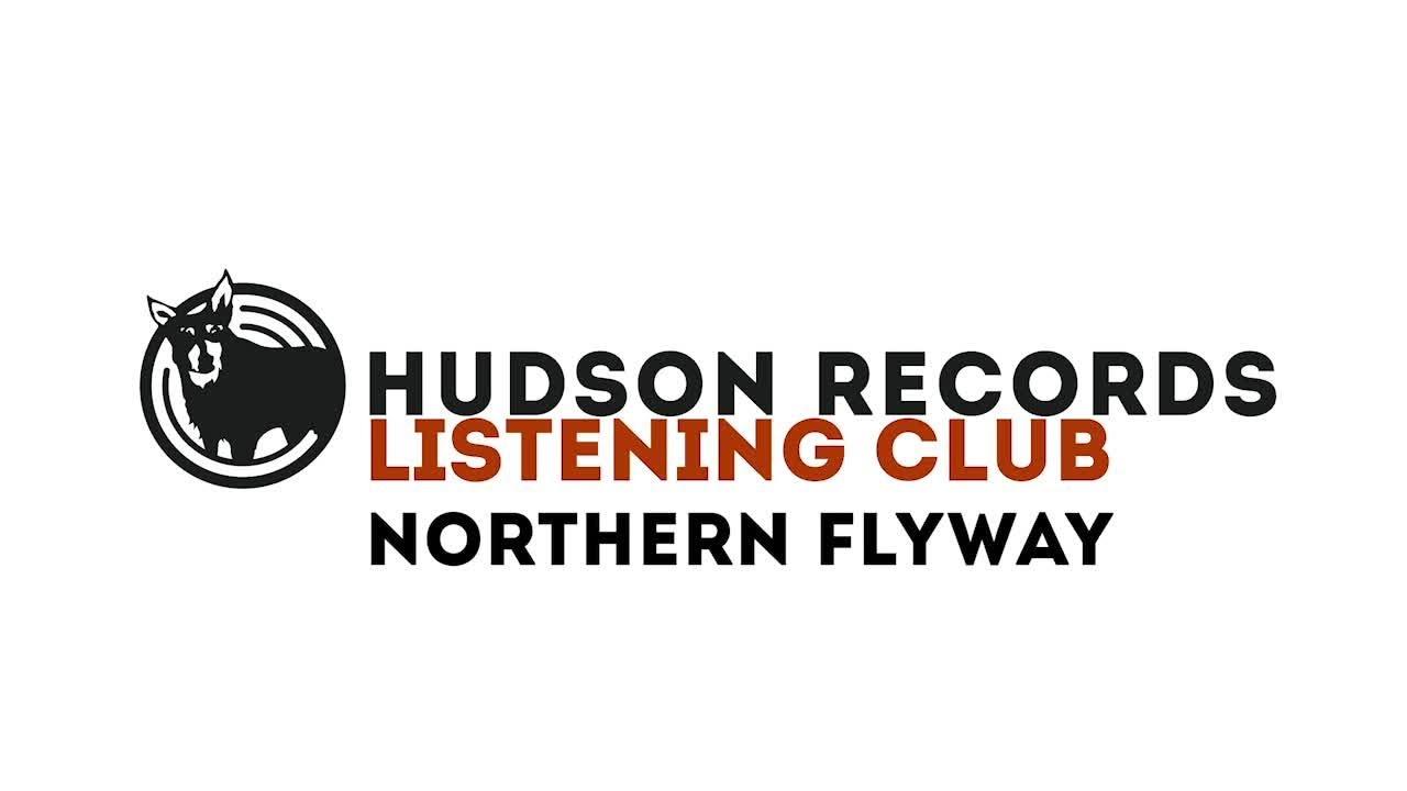 Northern Flyway – Hudson Records Listening Club - Northern Flyway