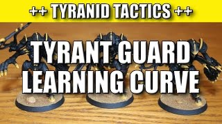 Tyranid Learning Curve 32 - Tyrant Guard